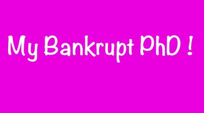 why «My Bankrupt PhD!»
